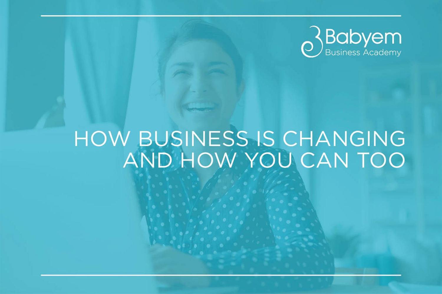 , How Business Is Changing And How You Can Too