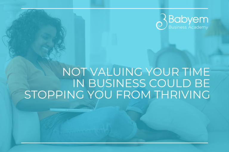 Not Valuing Your Time In Business Could Be Stopping You From Thriving
